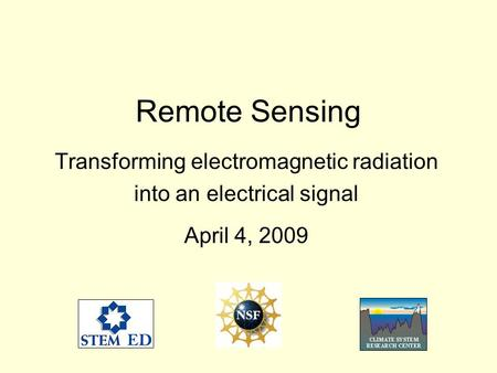 Remote Sensing Transforming electromagnetic radiation into an electrical signal April 4, 2009.