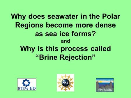 Why does seawater in the Polar Regions become more dense as sea ice forms? and Why is this process called Brine Rejection.