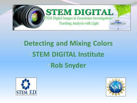 Detecting and Mixing Colors STEM DIGITAL Institute Rob Snyder.