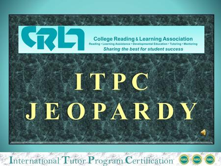 I nternational T utor P rogram C ertification I T P C J E O P A R D Y.