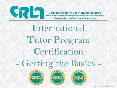 I nternational T utor P rogram C ertification - Getting the Basics - - Rev. 2009OCT21-RAS.