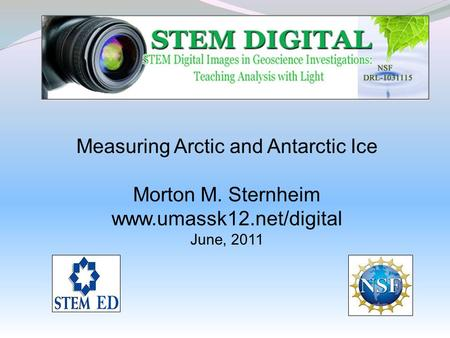 Measuring Arctic and Antarctic Ice Morton M. Sternheim www.umassk12.net/digital June, 2011.