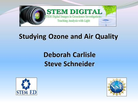 Studying Ozone and Air Quality Deborah Carlisle Steve Schneider.
