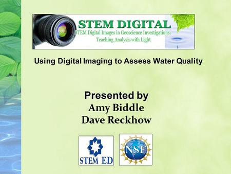 Using Digital Imaging to Assess Water Quality Presented by Amy Biddle Dave Reckhow.