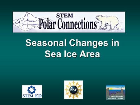 Seasonal Changes in Sea Ice Area. Earths Cryosphere consists of all forms of water in the solid state and includes: Sea Ice Lake Ice SnowGlaciers Ice.
