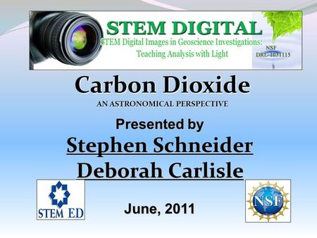 Carbon Dioxide AN ASTRONOMICAL PERSPECTIVE Presented by Stephen Schneider Deborah Carlisle June, 2011.