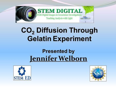 CO 2 Diffusion Through Gelatin Experiment Presented by Jennifer Welborn.