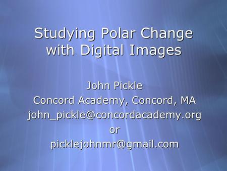 Studying Polar Change with Digital Images John Pickle Concord Academy, Concord, MA John Pickle Concord.