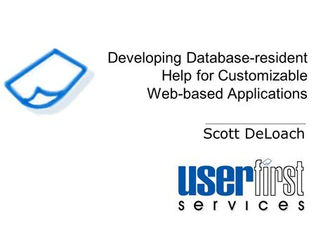 Developing Database-resident Help for Customizable Web-based Applications Scott DeLoach.