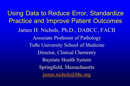 James H. Nichols, Ph.D., DABCC, FACB Associate Professor of Pathology
