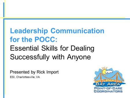 Leadership Communication for the POCC: Essential Skills for Dealing Successfully with Anyone Presented by Rick Import ESI, Charlottesville, VA.