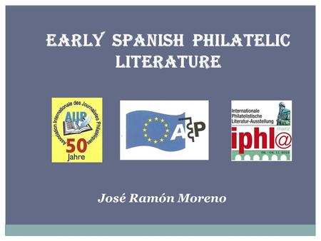 EARLY SPANISH PHILATELIC LITERATURE José Ramón Moreno.