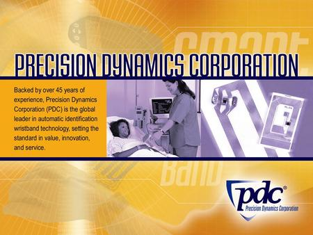 PDC Corporate Profile Positive Patient Identification Solutions Bar Code Wristbands Smart Band ® RFID Solutions.