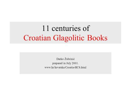11 centuries of Croatian Glagolitic Books Darko Žubrinić prepared in July 2001. www.hr/hrvatska/Croatia-HCS.html.