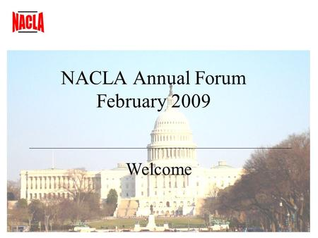 NACLA Annual Forum February 2009 Welcome. NACLA Annual Forum February 2009 Presidents Report.