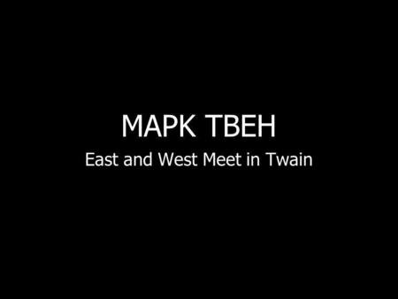 MAPK TBEH East and West Meet in Twain. Elmira Star-Gazette From the last home of Mark Twain comes an idea too good to get lost in the shuffle of politics...