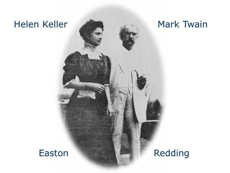 Mark TwainHelen Keller EastonRedding. Mark Twain Tourism Project The goal of this project is to raise awareness and make Connecticut a destination for.