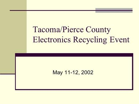 Tacoma/Pierce County Electronics Recycling Event May 11-12, 2002.