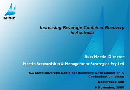 Martin Stewardship & Management Strategies Pty Ltd Russ Martin, Director Martin Stewardship & Management Strategies Pty Ltd WA State Beverage Container.