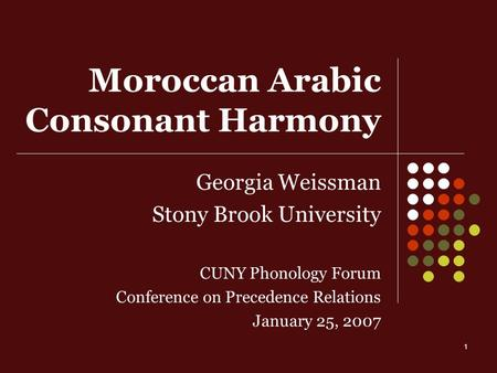 1 Moroccan Arabic Consonant Harmony Georgia Weissman Stony Brook University CUNY Phonology Forum Conference on Precedence Relations January 25, 2007.
