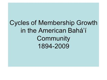 Cycles of Membership Growth in the American Baháí Community 1894-2009.