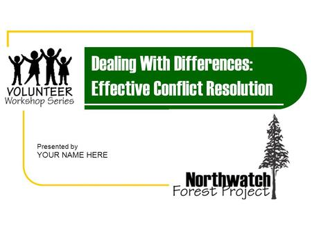 Dealing With Differences: Effective Conflict Resolution Presented by YOUR NAME HERE.