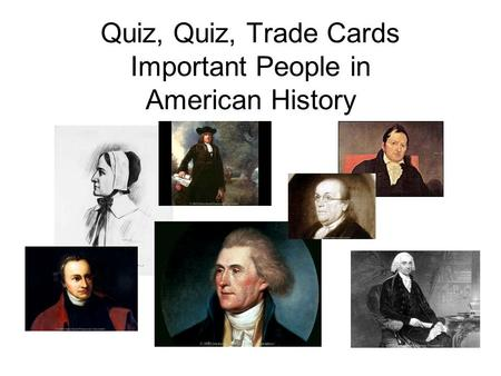 Quiz, Quiz, Trade Cards Important People in American History.