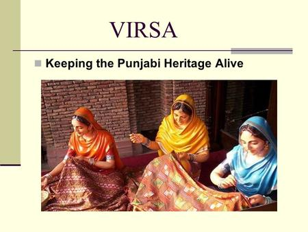 VIRSA Keeping the Punjabi Heritage Alive. VIRSA VIRSA is a Punjabi term that means Heritage, and through our company we aim to promote the Heritage of.