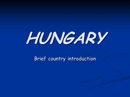 HUNGARY Brief country introduction. General introduction Hungary (in Hungarian, Magyarország) is located in central Europe, bordered by Slovakia, Ukraine,