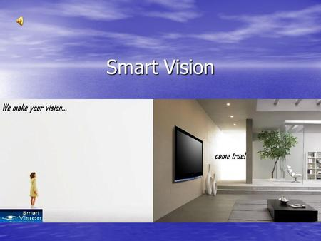Smart Vision. Our Vision… A dedicated team of designers is prepared to fulfill your every dream and put color in your life A dedicated team of designers.