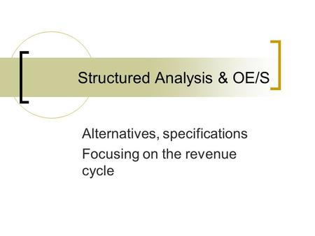 Structured Analysis & OE/S Alternatives, specifications Focusing on the revenue cycle.