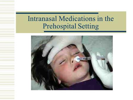 Intranasal Medications in the Prehospital Setting.