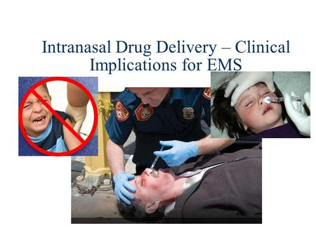 Intranasal Drug Delivery – Clinical Implications for EMS.