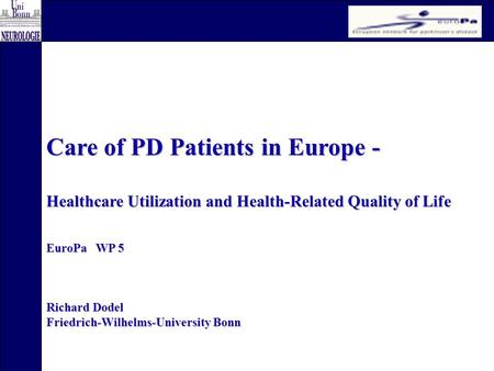 Care of PD Patients in Europe - Healthcare Utilization and Health-Related Quality of Life EuroPa WP 5 Richard Dodel Friedrich-Wilhelms-University Bonn.