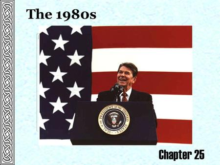 The 1980s Chapter 25. Ronald Reagan: The Great Communicator Former Actor. Charming and cheerful. Superb analyst of the public mood. Space Shuttle Challenger.