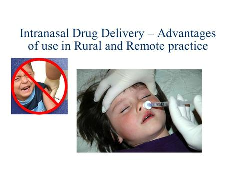 Intranasal Drug Delivery – Advantages of use in Rural and Remote practice.