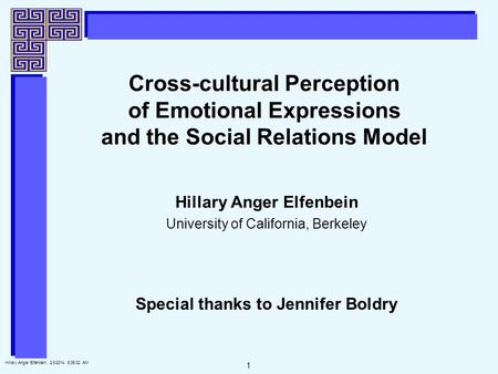1 Hillary Anger Elfenbein, 2/3/2014 5:35:25 AM Cross-cultural Perception of Emotional Expressions and the Social Relations Model Hillary Anger Elfenbein.