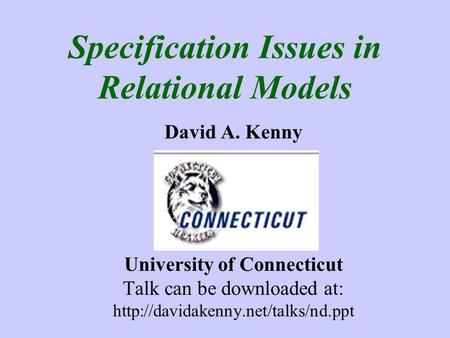 Specification Issues in Relational Models David A. Kenny University of Connecticut Talk can be downloaded at: