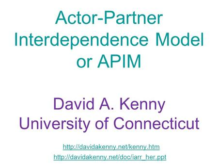 Actor-Partner Interdependence Model or APIM David A