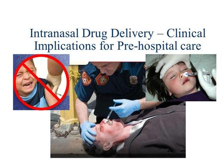 Intranasal Drug Delivery – Clinical Implications for Pre-hospital care.