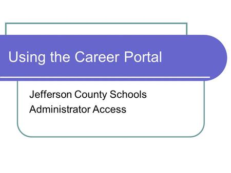 Using the Career Portal Jefferson County Schools Administrator Access.