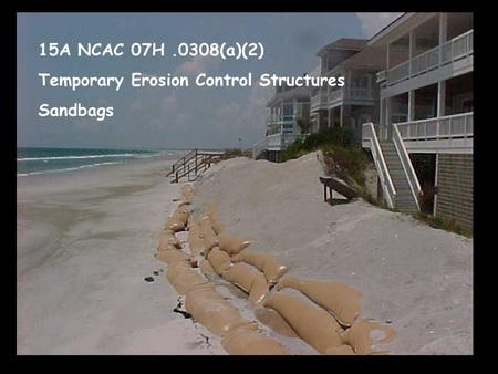 15A NCAC 07H.0308(a)(2) Temporary Erosion Control Structures Sandbags.