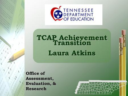 TCAP Achievement Transition Laura Atkins Office of Assessment, Evaluation, & Research.