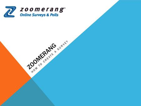 ZOOMERANG HOW TO CREATE A SURVEY. CREATING A SURVEY Sign in with your username and password at www.zoomerang.com,www.zoomerang.com Create Select Create.
