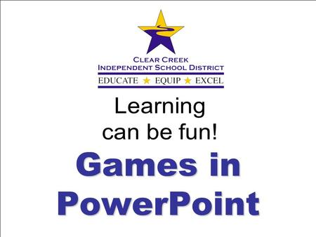 Games in PowerPoint. Bridget Schimara - CCISD Chad Vance - CCISD Lora ONeill - CCISD Lora Negri – Alief ISD To download games go to: