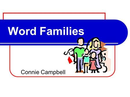 Word Families Connie Campbell.