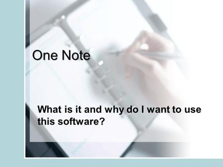 One Note What is it and why do I want to use this software?