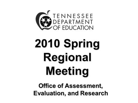 2010 Spring Regional Meeting Office of Assessment, Evaluation, and Research.