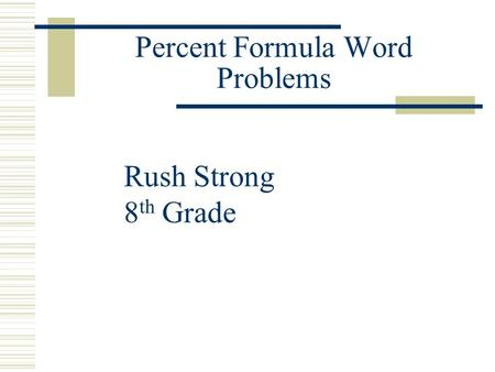 Percent Formula Word Problems Rush Strong 8 th Grade.