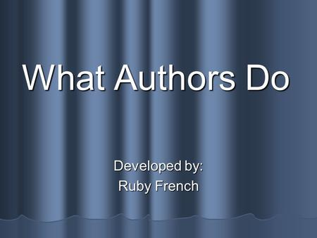 What Authors Do Developed by: Ruby French Say It! authors authors information information libraries libraries museum museum suggestions suggestions difficult.